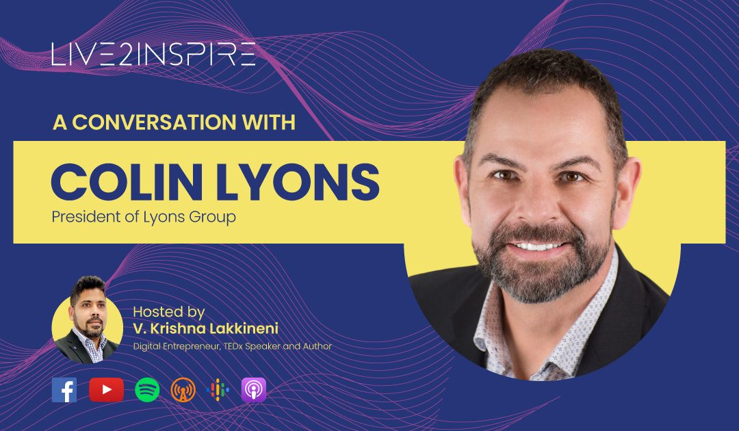 Live2Inspire Episode 7, interview with Colin Lyons, CEO, Lyons. – Business and Community Leader