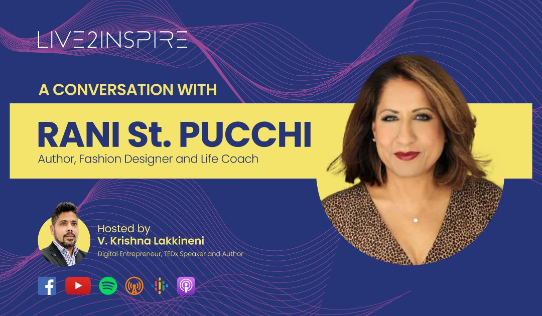 VK Lakkineni: Live2Inspire Episode 9, interview with Rani st. Pucchi – Author, Fashion Designer and Life Coach